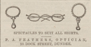 Whilst better known as a Nautical Instrument maker, it is clear Peter Feathers also retailed spectacles and lorgnettes. (Image- Dundee, Perth, and Cupar Advertiser - Friday 01 February 1856, Page 2, B.N.A)